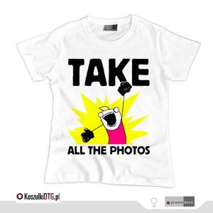Take all the photos! (t-shirt damski)