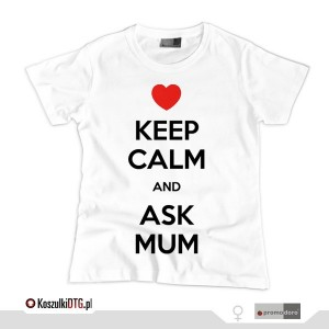 Keep calm and ASK MUM *white* (t-shirt damski)