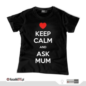 Keep calm and ASK MUM *black*  (t-shirt damski)