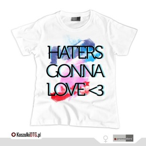 Haters gonna LOVE (t-shirt damski)